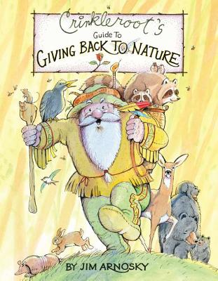 Crinkleroot's Guide to Giving Back to Nature By Arnosky, Jim