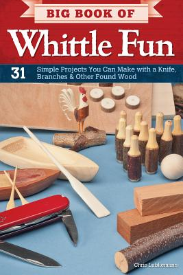 Big Book of Whittle Fun By Lubkemann, Chris